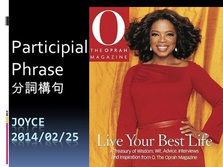 Participial Phrase 分詞構句. The life of Oprah  96 歐普拉回饋社會.mp4 96 歐普拉回饋社會.mp4  Oprah Winfrey hosts a famous daily talk show, discussing anything and everything.