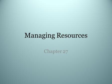 Managing Resources Chapter 27 1. What do you do you buy? What items can you make? Will you save any money? 2.