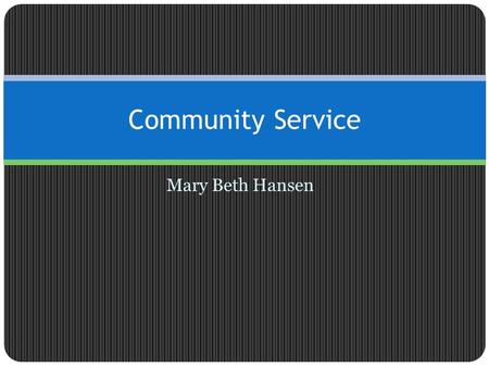 Mary Beth Hansen Community Service. Service-Learning Service-learning is a credit-bearing, educational experience in which students: 1) participate in.