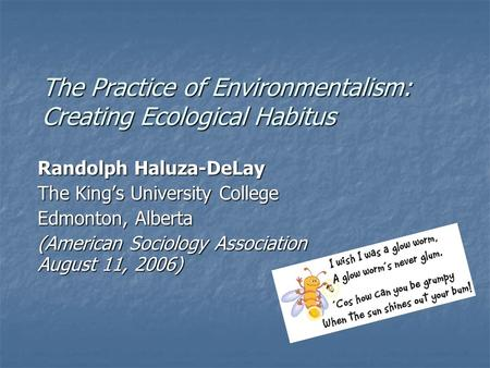 The Practice of Environmentalism: Creating Ecological Habitus Randolph Haluza-DeLay The King's University College Edmonton, Alberta (American Sociology.