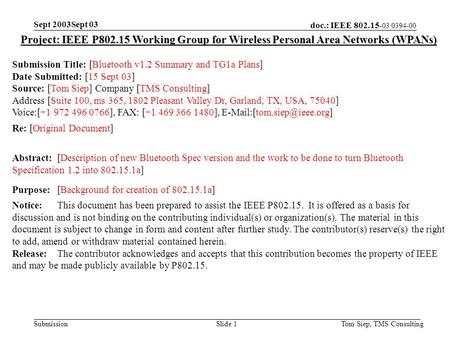 Doc.: IEEE 802.15- 03/0394-00 Submission Sept 2003Sept 03 Tom Siep, TMS ConsultingSlide 1 Project: IEEE P802.15 Working Group for Wireless Personal Area.