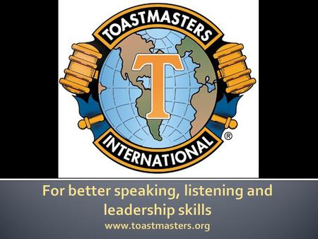 History Toastmasters International 1924 : California 1930 : Canada 1979 : Indonesia.