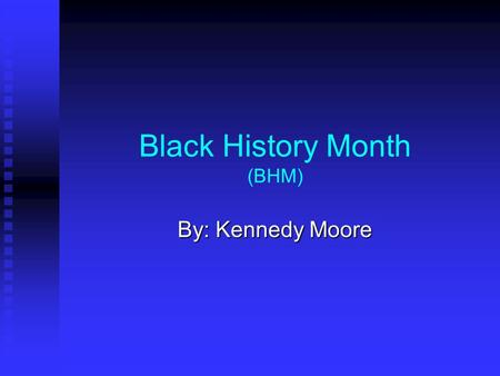 Black History Month (BHM) By: Kennedy Moore. Barack Obama He attended Occidental College until he was transferred to Columbia University. Later graduating.