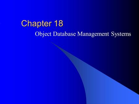 Chapter 18 Object Database Management Systems. Outline Motivation for object database management Object-oriented principles Architectures for object database.