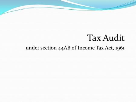 Tax Audit under section 44AB of Income Tax Act, 1961.