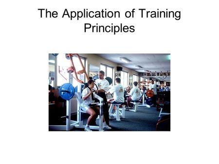 The Application of Training Principles. A training programme should take into account differences between individuals and what they are trying to achieve.