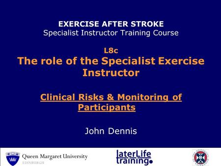 EXERCISE AFTER STROKE Specialist Instructor Training Course L8c The role of the Specialist Exercise Instructor Clinical Risks & Monitoring of Participants.