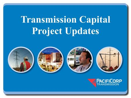 Transmission Capital Project Updates. Transmission Expansion Plan Sigurd to Red Butte 345 kV line in-service May, 2015 Permitting activities continue.