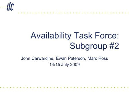 John Carwardine, Ewan Paterson, Marc Ross 14/15 July 2009 Availability Task Force: Subgroup #2.