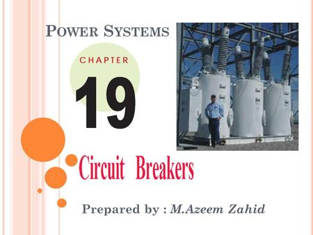 P OWER S YSTEMS Prepared by : M.Azeem Zahid. C IRCUIT B REAKERS ? Definition: A circuit breaker is a piece of equipment which can (i) make or break a.
