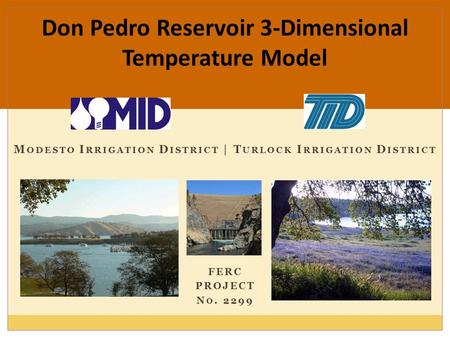 M ODESTO I RRIGATION D ISTRICT | T URLOCK I RRIGATION D ISTRICT FERC PROJECT N O. 2299 Don Pedro Reservoir 3-Dimensional Temperature Model.
