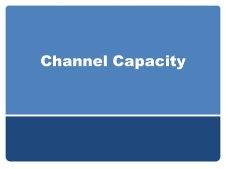 Channel Capacity. Techniques to reduce errors in digital communication systems Automatic repeat request (ARC) Forward error correction (FEC) Channel.