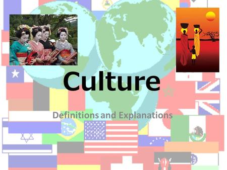 Culture Definitions and Explanations. Learning Targets What you need to know/be able to do: 1)Define the term 'culture' 2)Define the term 'cultural norms'