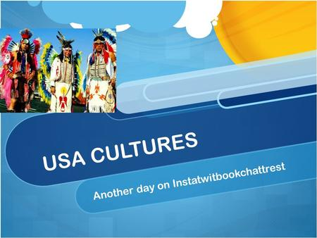 USA CULTURES Another day on Instatwitbookchattrest.