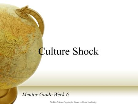 Culture Shock Mentor Guide Week 6 The Vira I. Heinz Program for Women in Global Leadership.