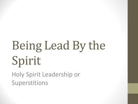 Being Lead By the Spirit Holy Spirit Leadership or Superstitions.