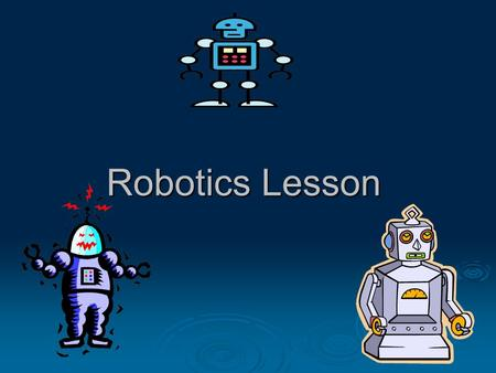 Robotics Lesson. Standard  ENGR-II-1: Students will learn the concept of invention and innovation.  ENGR-II-5: Students will examine the impacts of.