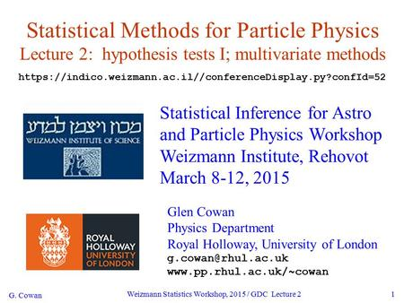 G. Cowan Weizmann Statistics Workshop, 2015 / GDC Lecture 21 Statistical Methods for <strong>Particle</strong> Physics Lecture 2: hypothesis tests I; multivariate methods.