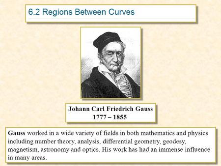 Johann Carl Friedrich Gauss 1777 – 1855 Johann Carl Friedrich Gauss 1777 – 1855 Gauss worked in a wide variety of fields in both mathematics and physics.
