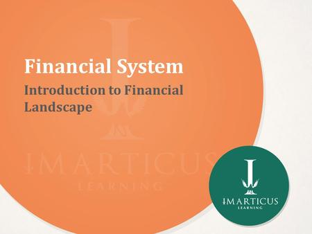 Financial System Introduction to Financial Landscape.