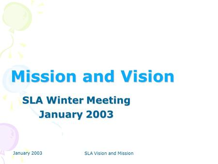 January 2003 SLA Vision and Mission Mission and Vision SLA Winter Meeting January 2003.