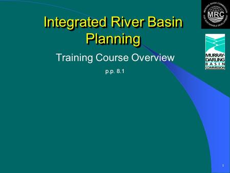 1 Integrated River Basin Planning Training Course Overview p.p. 8.1.