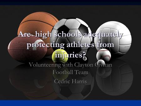 Are high schools adequately protecting athletes from injuries? Volunteering with Clayton Civitan Football Team Cedric Harris.