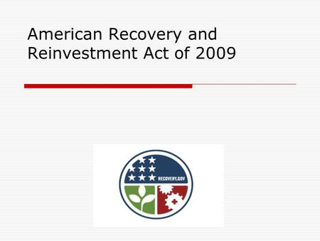 "American Recovery and Reinvestment Act of 2009. Objectives  Set the context for enactment of the American Recovery and Reinvestment Act of 2009 (""ARRA"""