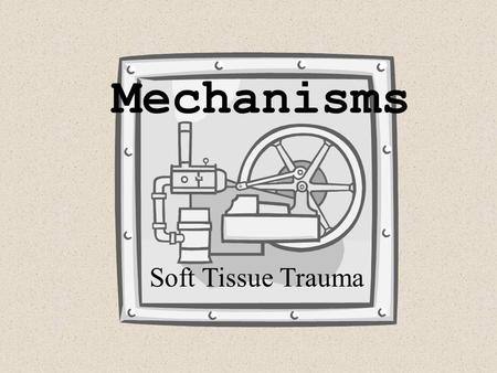 Mechanisms Soft Tissue Trauma. Critical Thinking A baseball player slides into home base, severely scraping the skin on the left side of his thigh.