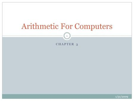 CHAPTER 3 Arithmetic For Computers 1/31/2009 1. Topics for discussion 1/31/2009 2 Number system: { radix/base, a set of distinct digits, operations} Radix.