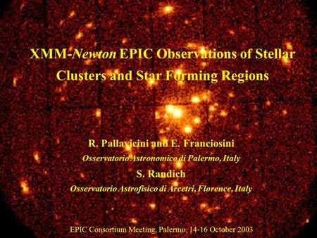 XMM-Newton observations of open clusters and star forming regions R. Pallavicini and E. Franciosini INAF- Osservatorio Astronomico di Palermo, Italy S.