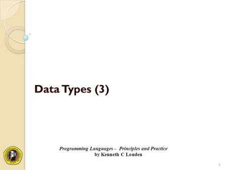 Data Types (3) 1 Programming Languages – Principles and Practice by Kenneth C Louden.