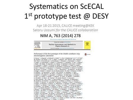 Systematics on ScECAL 1 st prototype DESY Apr 18-21 2015, CALICE Satoru Uozumi for the CALICE collaboration NIM A, 763 (2014) 278.