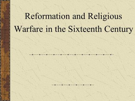 Reformation and Religious Warfare in the Sixteenth Century.