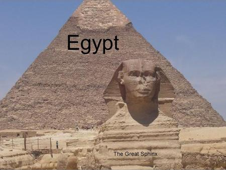Egypt The Great Sphinx. Egypt About the size of TX and NM combined Lifeline is the Nile River Supplies 85% of the country's water Capital- Cairo.