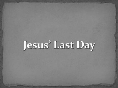 "Jesus knew he would have a ""last day"" (Mk. 8:31; 9:31; 10:34). Jesus knew he would have a ""last day"" (Mk. 8:31; 9:31; 10:34). How did Jesus face his ""last."