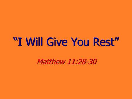 """I Will Give You Rest"" Matthew 11:28-30. 2 Ah, sweet rest! Rest awhile Mk. 6:31 (7, 12, 30)Rest awhile Mk. 6:31 (7, 12, 30) Rest from Christ is sweeter."