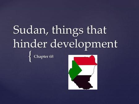 { Sudan, things that hinder development Chapter 68.