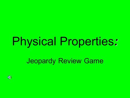 : Physical Properties: Jeopardy Review Game. $2 $5 $10 $20 $1 $2 $5 $10 $20 $1 $2 $5 $10 $20 $1 $2 $5 $10 $20 $1 $2 $5 $10 $20 $1 Density Size dependent.