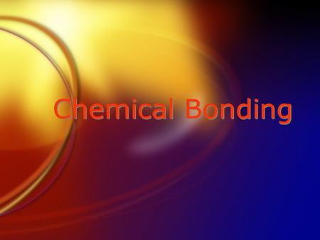 Chemical Bonding. Two main types of bonds: o Ionic bonding results from attractions among ions, which are formed by the transfer of one or more electrons.