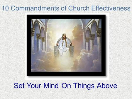 10 Commandments of Church Effectiveness Set Your Mind On Things Above.