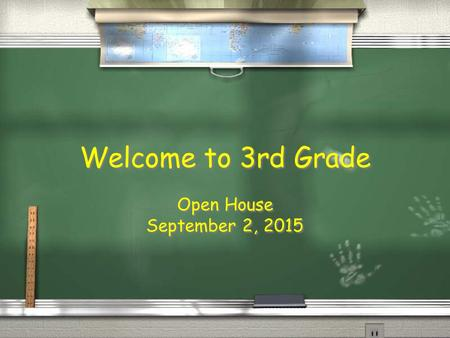 Welcome to 3rd Grade Open House September 2, 2015 Open House September 2, 2015.