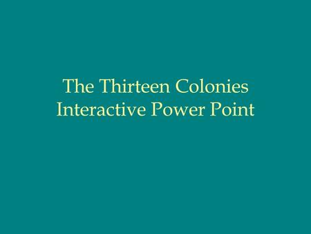 The Thirteen Colonies Interactive Power Point. The Thirteen Colonies Presentation End Show Back About the author Concept Map Resources.