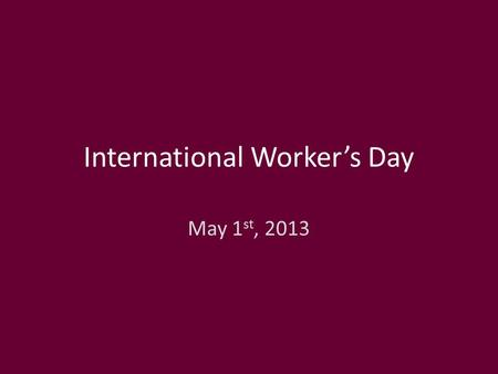 International Worker's Day May 1 st, 2013. Let us protect the women workers' RIGHTS! Let us ensure labour rights in the plantation sector, the middle-east.