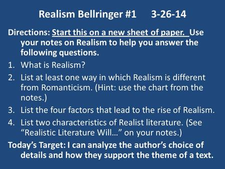 Realism Bellringer #13-26-14 Directions: Start this on a new sheet of paper. Use your notes on Realism to help you answer the following questions. 1.What.