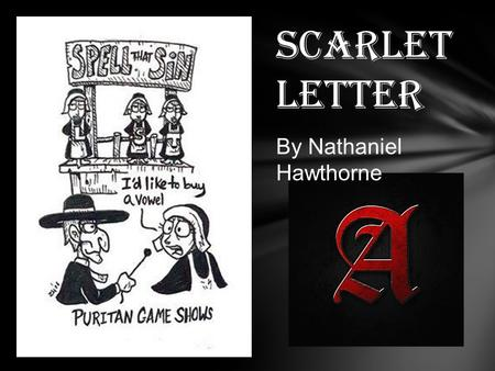 Scarlet Letter By Nathaniel Hawthorne. Nathaniel Hawthorne American novelist and short story writer, most famous for his novel The Scarlet Letter Wrote.