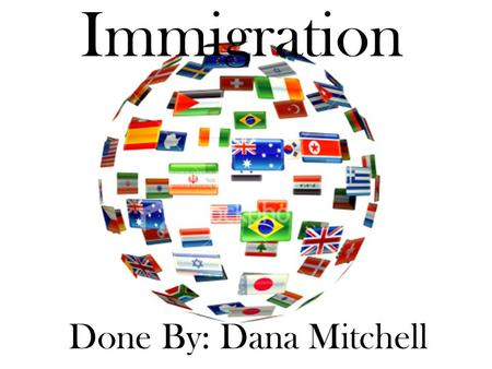 Immigration Done By: Dana Mitchell. There are 3 main categories of immigrants: –Family Class Immigrants (a permanent resident of Canada can sponsor immigration.