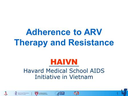 1 Adherence to ARV Therapy and Resistance HAIVN Havard Medical School AIDS Initiative in Vietnam.