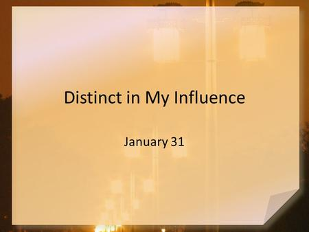 Distinct in My Influence January 31. Think About it … List some spices which you use often to enhance your cooking Which of these do you think is the.