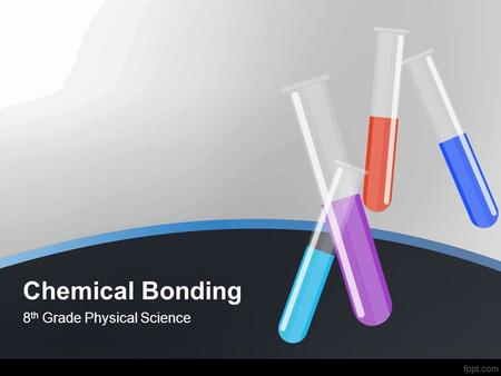 Chemical Bonding 8 th Grade Physical Science. Bell Ringer What do you think chemical bonding means?